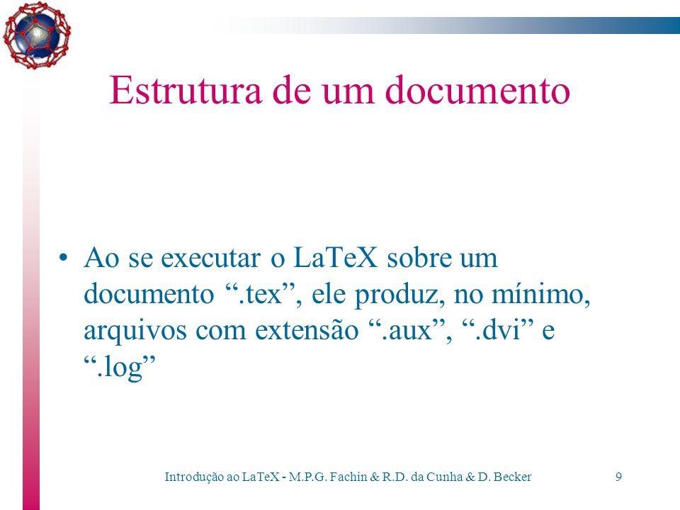 """Introdução ao LaTeX - M.P.G. Fachin & R.D. da Cunha & D. Becker8 Estrutura de um documento Um documento LaTeX é um arquivo, com a extensão """".tex"""", con"""