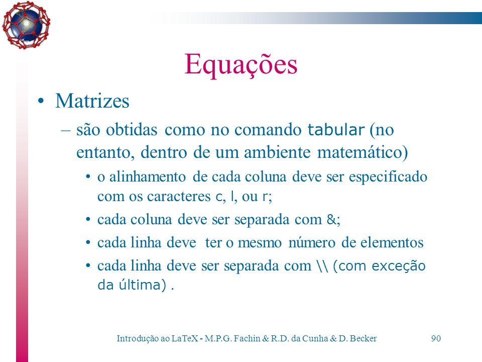 Introdução ao LaTeX - M.P.G. Fachin & R.D. da Cunha & D. Becker89 Equações Espaçamento: desejando mudar o espaçamento fornecido pelo LateX, pode-se us
