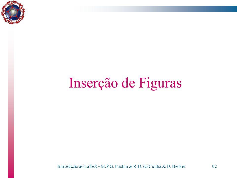 Introdução ao LaTeX - M.P.G. Fachin & R.D. da Cunha & D. Becker91 Equações Um exemplo de matriz: \[ T = \left[ \begin{array}{ccccc} a & b & 0 & \cdots