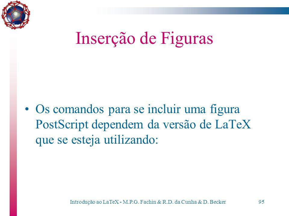 Introdução ao LaTeX - M.P.G. Fachin & R.D. da Cunha & D. Becker94 Inserção de Figuras O LaTeX oferece o ambiente figure para se poder referenciar uma
