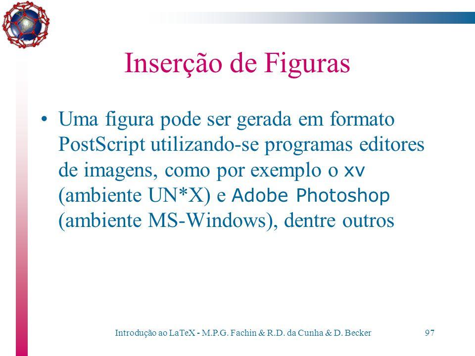 Introdução ao LaTeX - M.P.G. Fachin & R.D. da Cunha & D. Becker96 Inserção de Figuras LaTeX 2.09 \documentstyle[epsf]{estilo}... \begin{figure} \begin