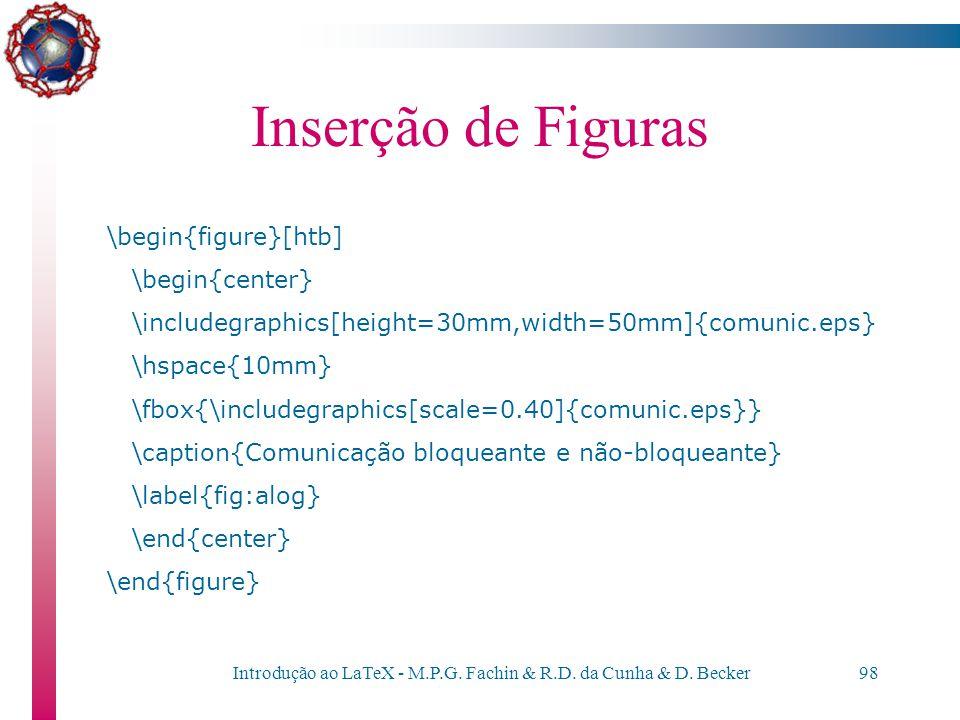Introdução ao LaTeX - M.P.G. Fachin & R.D. da Cunha & D. Becker97 Inserção de Figuras Uma figura pode ser gerada em formato PostScript utilizando-se p