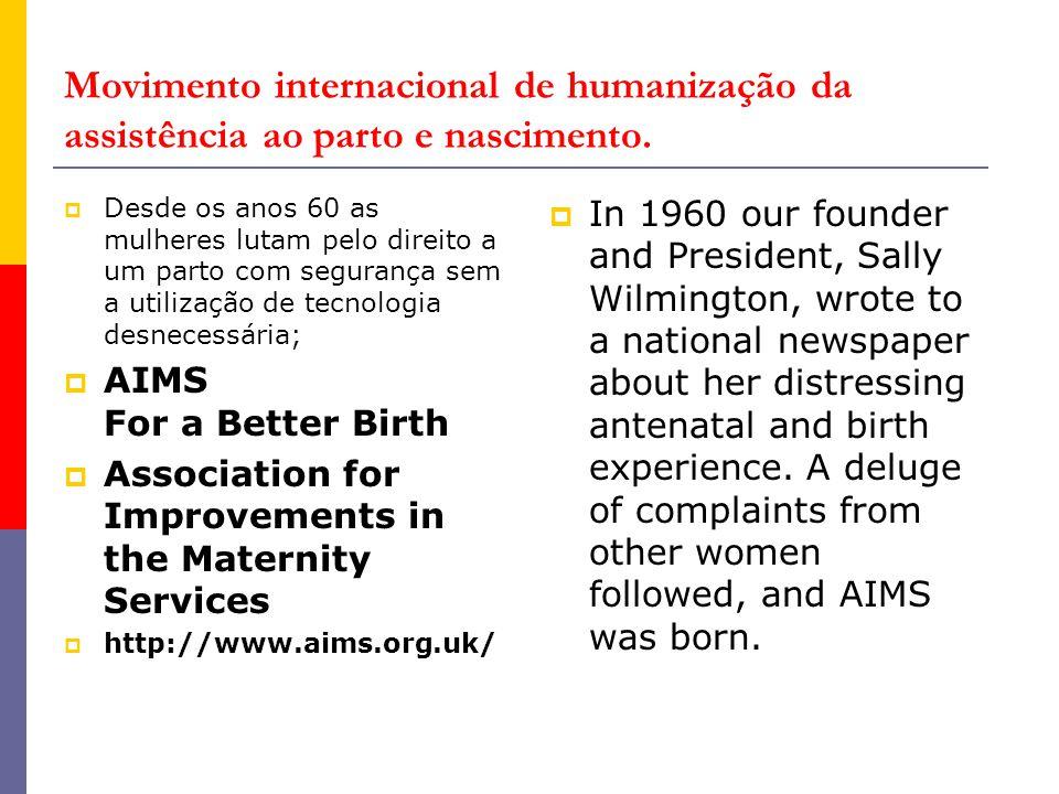 Movimento internacional de humanização da assistência ao parto e nascimento.  Desde os anos 60 as mulheres lutam pelo direito a um parto com seguranç