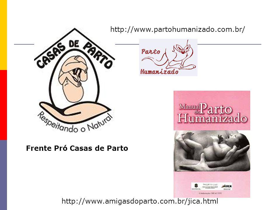 Frente Pró Casas de Parto http://www.partohumanizado.com.br/ http://www.amigasdoparto.com.br/jica.html