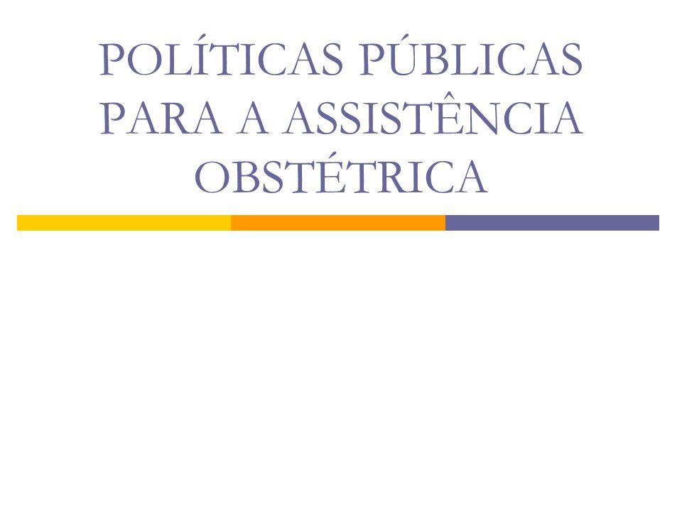 POLÍTICAS PÚBLICAS PARA A ASSISTÊNCIA OBSTÉTRICA
