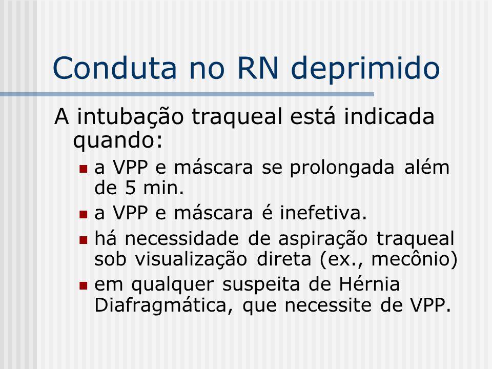 Conduta no RN deprimido A intubação traqueal está indicada quando: a VPP e máscara se prolongada além de 5 min. a VPP e máscara é inefetiva. há necess