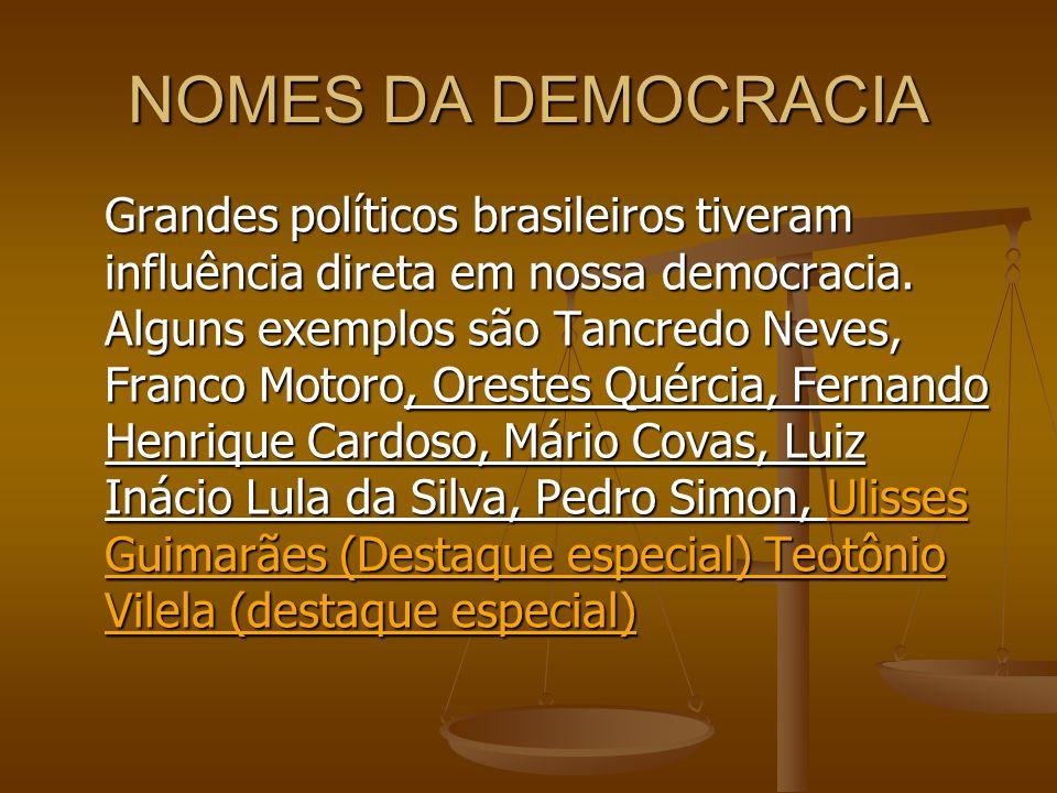 NOMES DA DEMOCRACIA Grandes políticos brasileiros tiveram influência direta em nossa democracia.