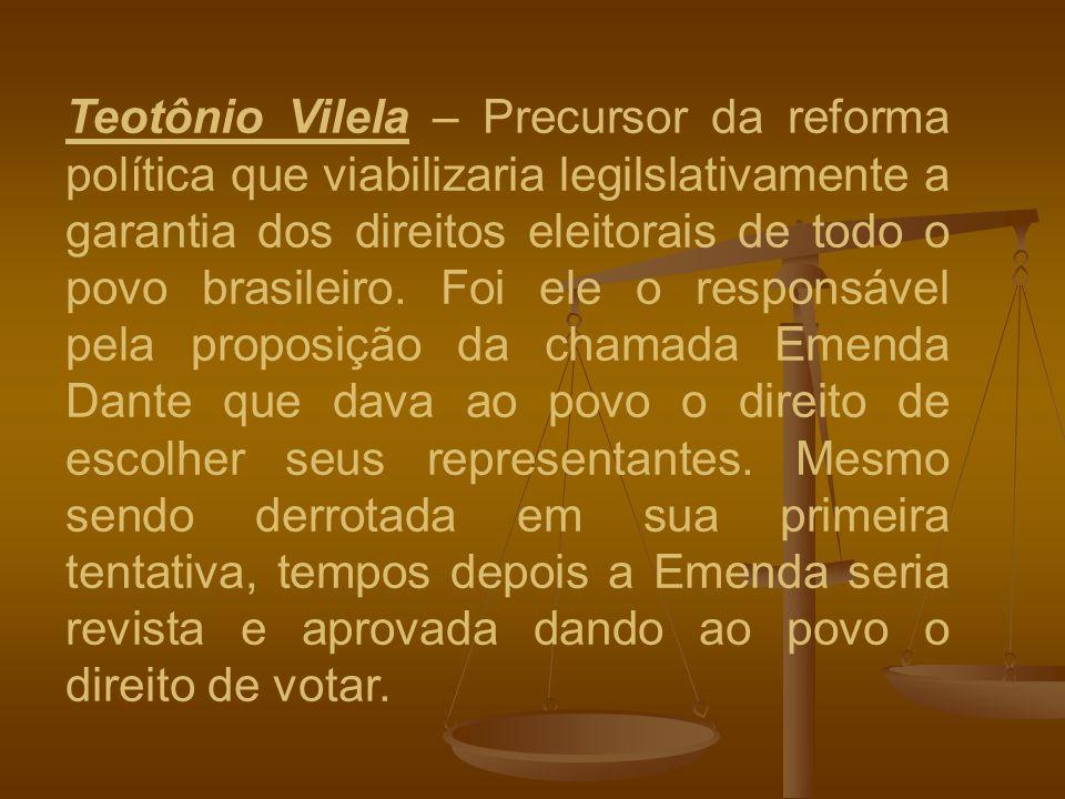 Teotônio Vilela – Precursor da reforma política que viabilizaria legilslativamente a garantia dos direitos eleitorais de todo o povo brasileiro.