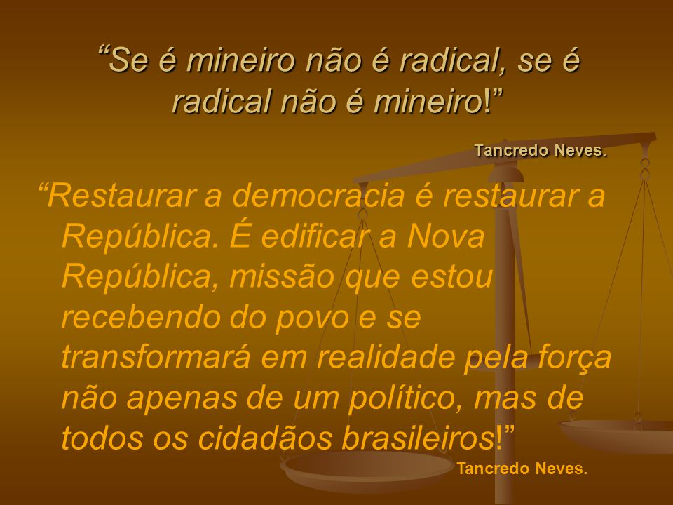 Se é mineiro não é radical, se é radical não é mineiro! Tancredo Neves.