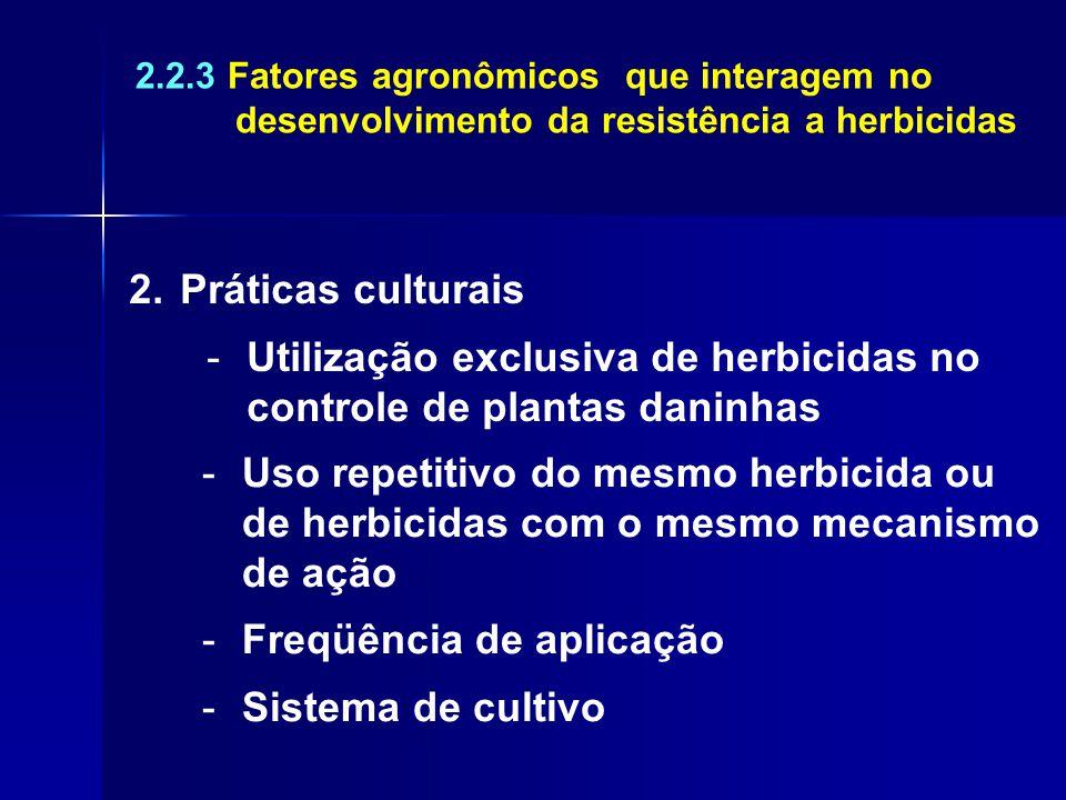 2.2.3 Fatores agronômicos que interagem no desenvolvimento da resistência a herbicidas 2. Práticas culturais -Utilização exclusiva de herbicidas no co
