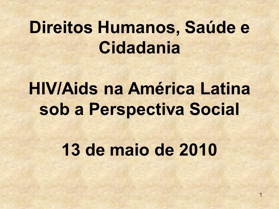 1 Direitos Humanos, Saúde e Cidadania HIV/Aids na América Latina sob a Perspectiva Social 13 de maio de 2010