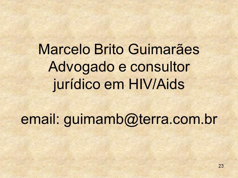 23 Marcelo Brito Guimarães Advogado e consultor jurídico em HIV/Aids email: guimamb@terra.com.br