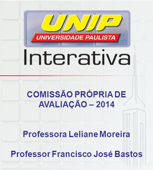 COMISSÃO PRÓPRIA DE AVALIAÇÃO – 2014 Professora Leliane Moreira Professor Francisco José Bastos