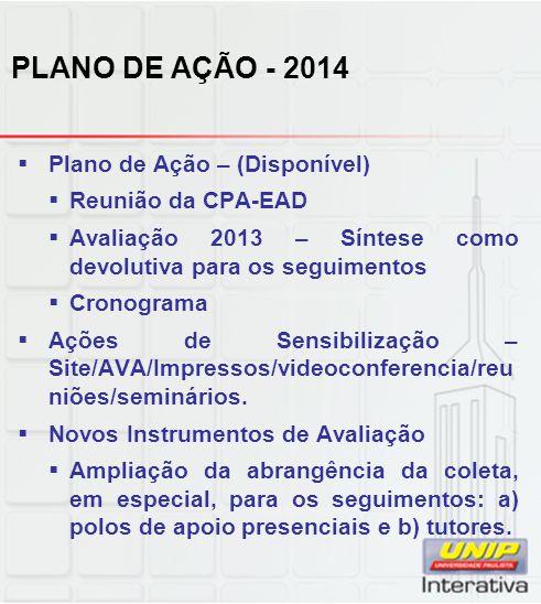 PLANO DE AÇÃO - 2014  Plano de Ação – (Disponível)  Reunião da CPA-EAD  Avaliação 2013 – Síntese como devolutiva para os seguimentos  Cronograma  Ações de Sensibilização – Site/AVA/Impressos/videoconferencia/reu niões/seminários.