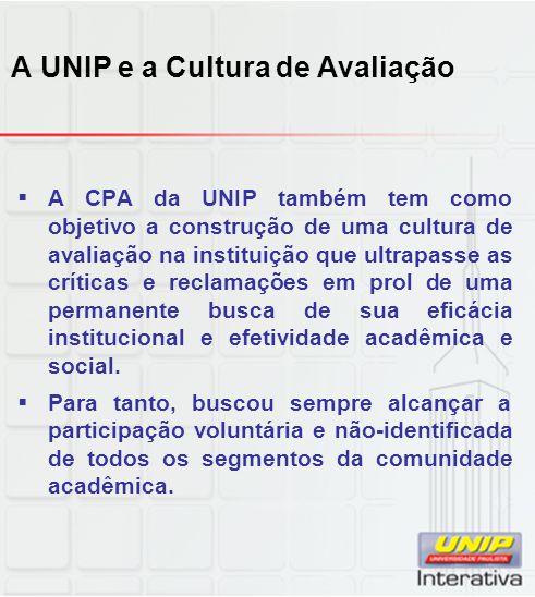 A UNIP e a Cultura de Avaliação  A CPA da UNIP também tem como objetivo a construção de uma cultura de avaliação na instituição que ultrapasse as críticas e reclamações em prol de uma permanente busca de sua eficácia institucional e efetividade acadêmica e social.
