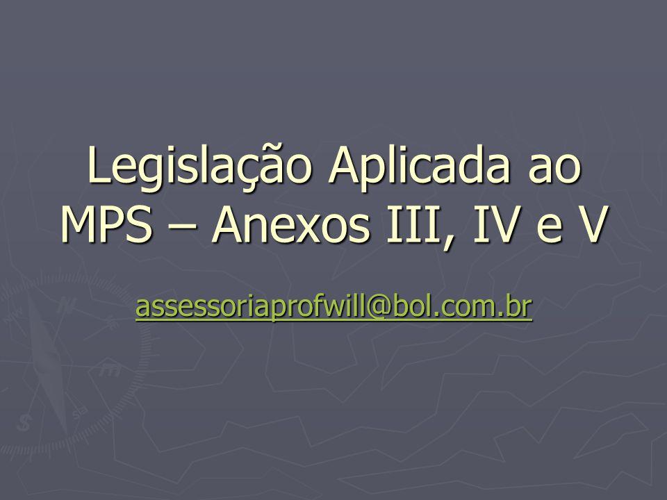 Legislação Aplicada ao MPS – Anexos III, IV e V assessoriaprofwill@bol.com.br