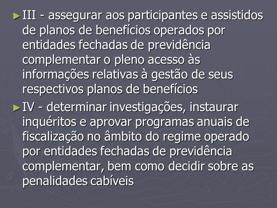 ► III - assegurar aos participantes e assistidos de planos de benefícios operados por entidades fechadas de previdência complementar o pleno acesso às