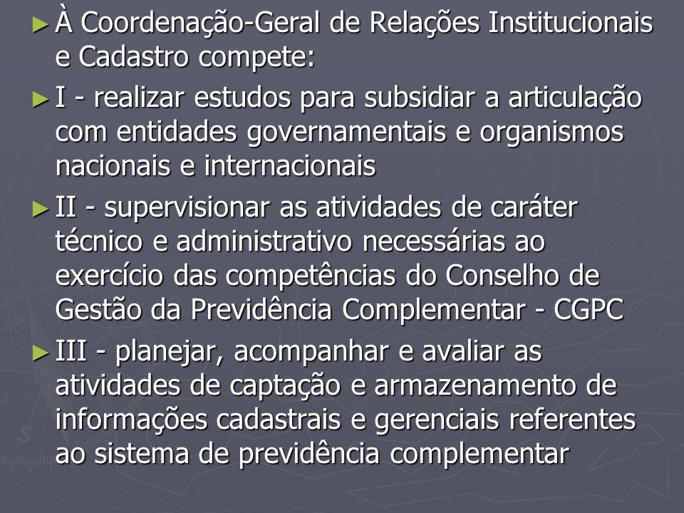 ► À Coordenação-Geral de Relações Institucionais e Cadastro compete: ► I - realizar estudos para subsidiar a articulação com entidades governamentais