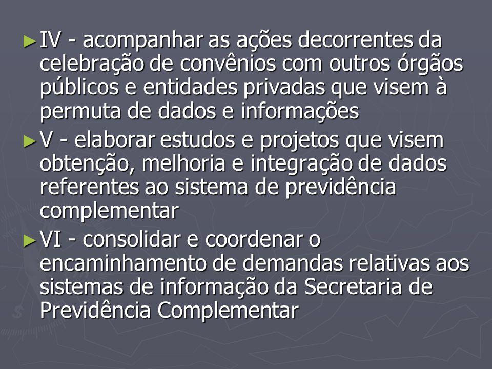 ► IV - acompanhar as ações decorrentes da celebração de convênios com outros órgãos públicos e entidades privadas que visem à permuta de dados e infor