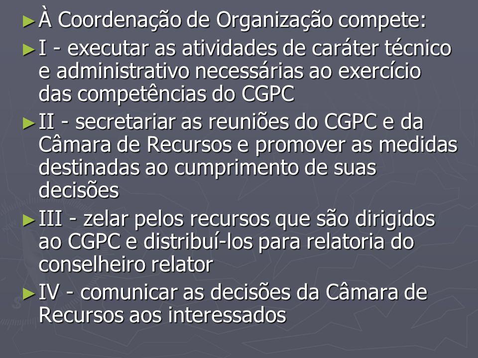 ► À Coordenação de Organização compete: ► I - executar as atividades de caráter técnico e administrativo necessárias ao exercício das competências do