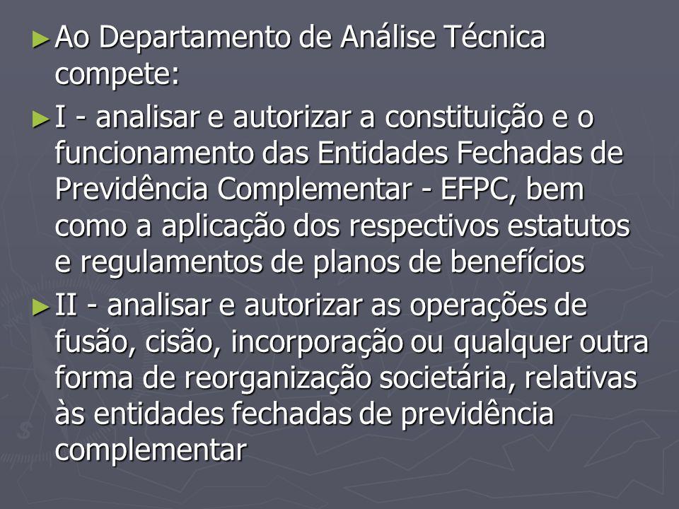► Ao Departamento de Análise Técnica compete: ► I - analisar e autorizar a constituição e o funcionamento das Entidades Fechadas de Previdência Comple