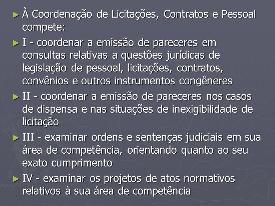 ► À Coordenação de Licitações, Contratos e Pessoal compete: ► I - coordenar a emissão de pareceres em consultas relativas a questões jurídicas de legi