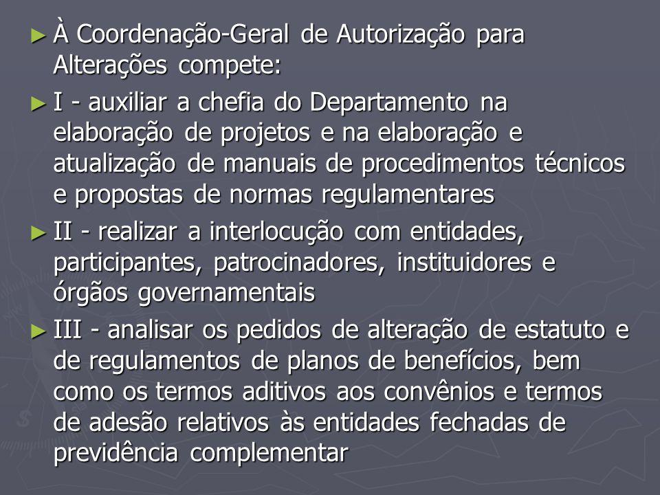 ► À Coordenação-Geral de Autorização para Alterações compete: ► I - auxiliar a chefia do Departamento na elaboração de projetos e na elaboração e atua