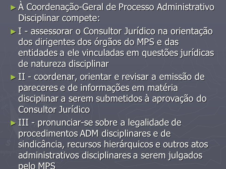 ► À Coordenação-Geral de Processo Administrativo Disciplinar compete: ► I - assessorar o Consultor Jurídico na orientação dos dirigentes dos órgãos do