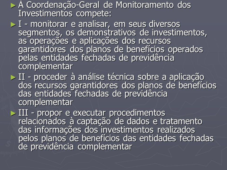 ► À Coordenação-Geral de Monitoramento dos Investimentos compete: ► I - monitorar e analisar, em seus diversos segmentos, os demonstrativos de investi