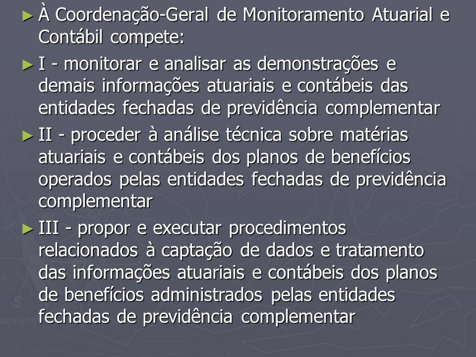 ► À Coordenação-Geral de Monitoramento Atuarial e Contábil compete: ► I - monitorar e analisar as demonstrações e demais informações atuariais e contá