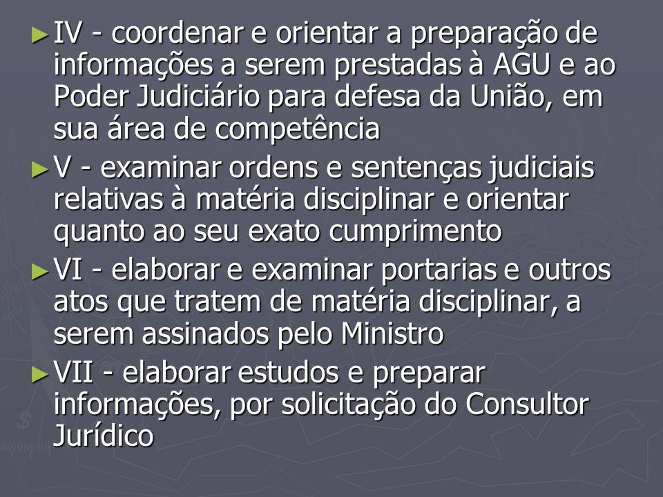 ► IV - coordenar e orientar a preparação de informações a serem prestadas à AGU e ao Poder Judiciário para defesa da União, em sua área de competência