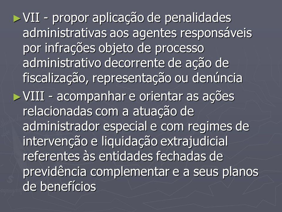 ► VII - propor aplicação de penalidades administrativas aos agentes responsáveis por infrações objeto de processo administrativo decorrente de ação de