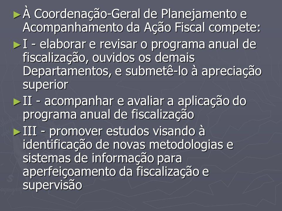 ► À Coordenação-Geral de Planejamento e Acompanhamento da Ação Fiscal compete: ► À Coordenação-Geral de Planejamento e Acompanhamento da Ação Fiscal c