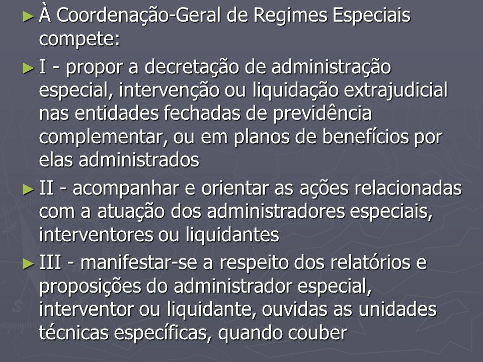► À Coordenação-Geral de Regimes Especiais compete: ► I - propor a decretação de administração especial, intervenção ou liquidação extrajudicial nas e