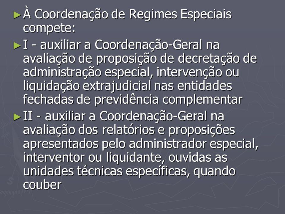 ► À Coordenação de Regimes Especiais compete: ► I - auxiliar a Coordenação-Geral na avaliação de proposição de decretação de administração especial, i