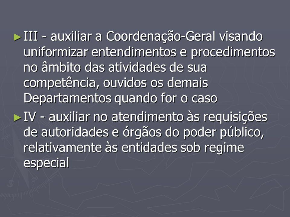 ► III - auxiliar a Coordenação-Geral visando uniformizar entendimentos e procedimentos no âmbito das atividades de sua competência, ouvidos os demais