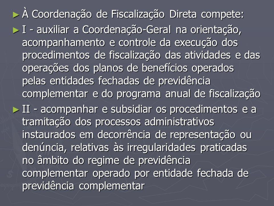 ► À Coordenação de Fiscalização Direta compete: ► À Coordenação de Fiscalização Direta compete: ► I - auxiliar a Coordenação-Geral na orientação, acom