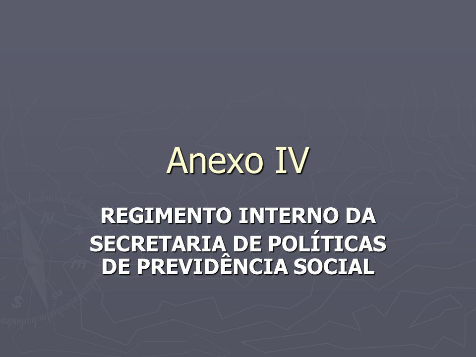 Anexo IV REGIMENTO INTERNO DA SECRETARIA DE POLÍTICAS DE PREVIDÊNCIA SOCIAL
