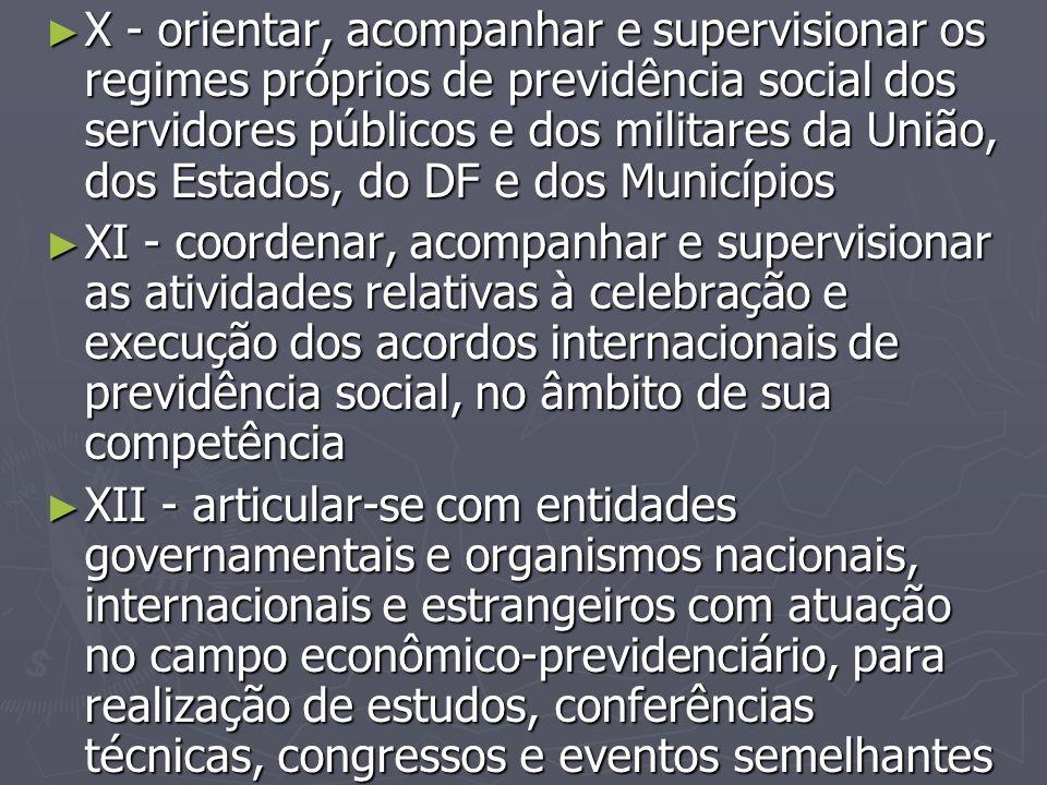 ► X - orientar, acompanhar e supervisionar os regimes próprios de previdência social dos servidores públicos e dos militares da União, dos Estados, do