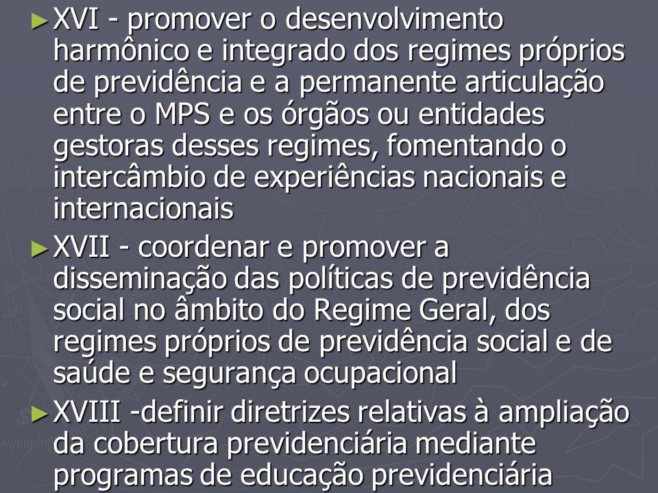 ► XVI - promover o desenvolvimento harmônico e integrado dos regimes próprios de previdência e a permanente articulação entre o MPS e os órgãos ou ent