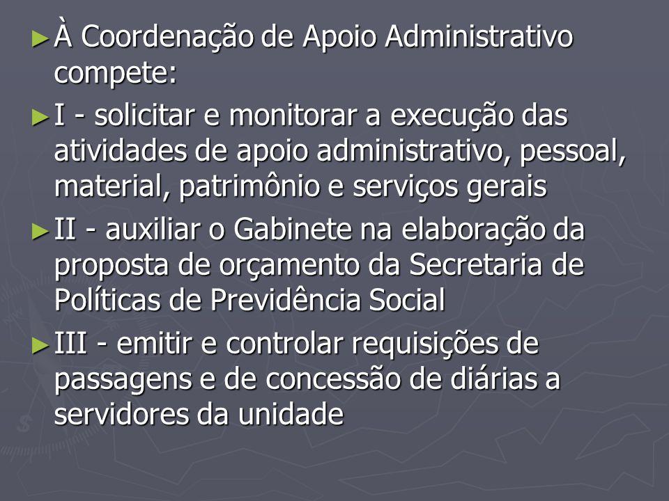 ► À Coordenação de Apoio Administrativo compete: ► I - solicitar e monitorar a execução das atividades de apoio administrativo, pessoal, material, pat