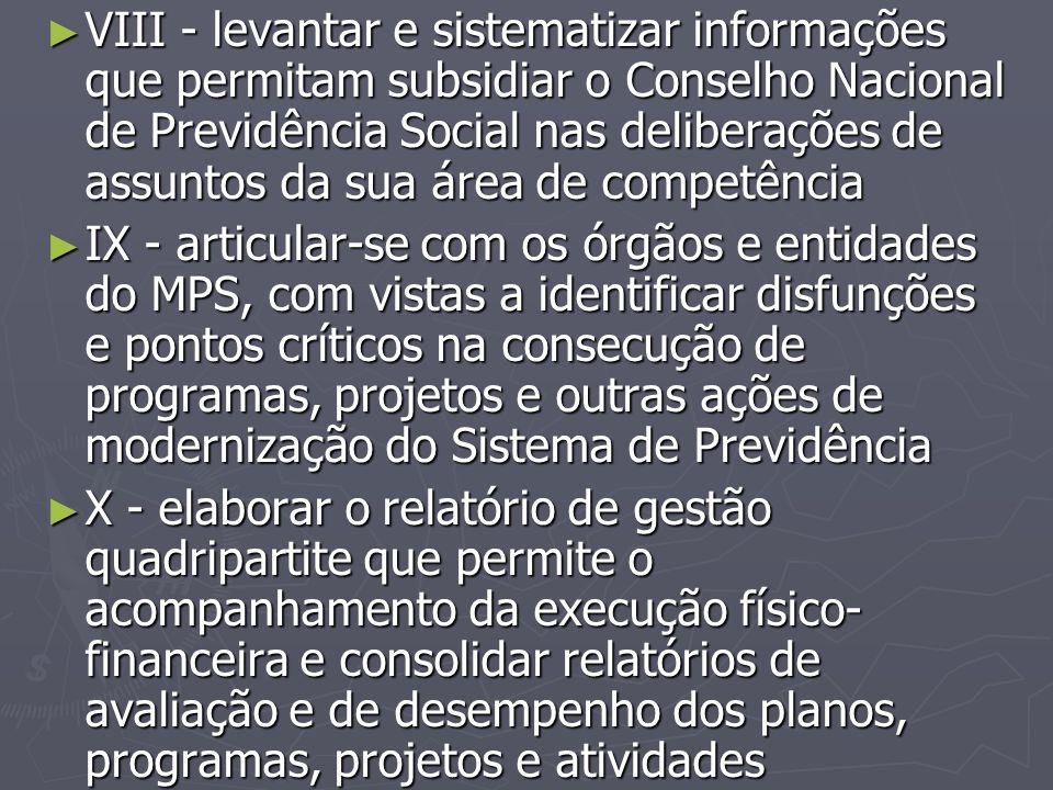 ► VIII - levantar e sistematizar informações que permitam subsidiar o Conselho Nacional de Previdência Social nas deliberações de assuntos da sua área