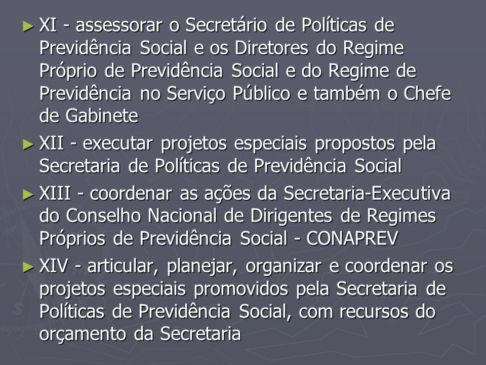 ► XI - assessorar o Secretário de Políticas de Previdência Social e os Diretores do Regime Próprio de Previdência Social e do Regime de Previdência no