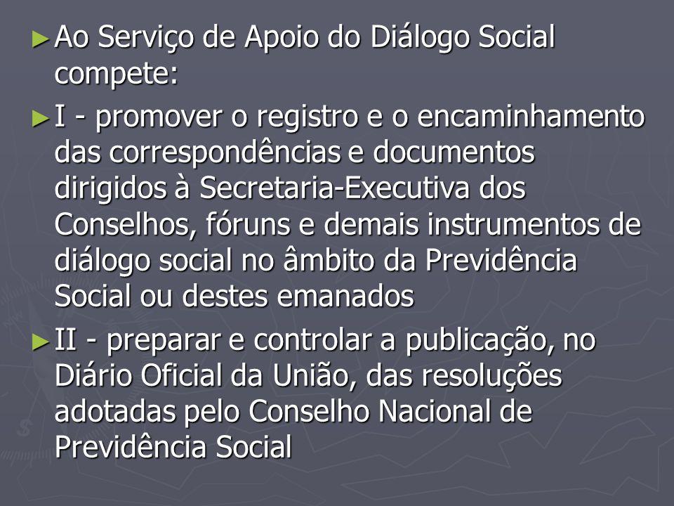 ► Ao Serviço de Apoio do Diálogo Social compete: ► I - promover o registro e o encaminhamento das correspondências e documentos dirigidos à Secretaria