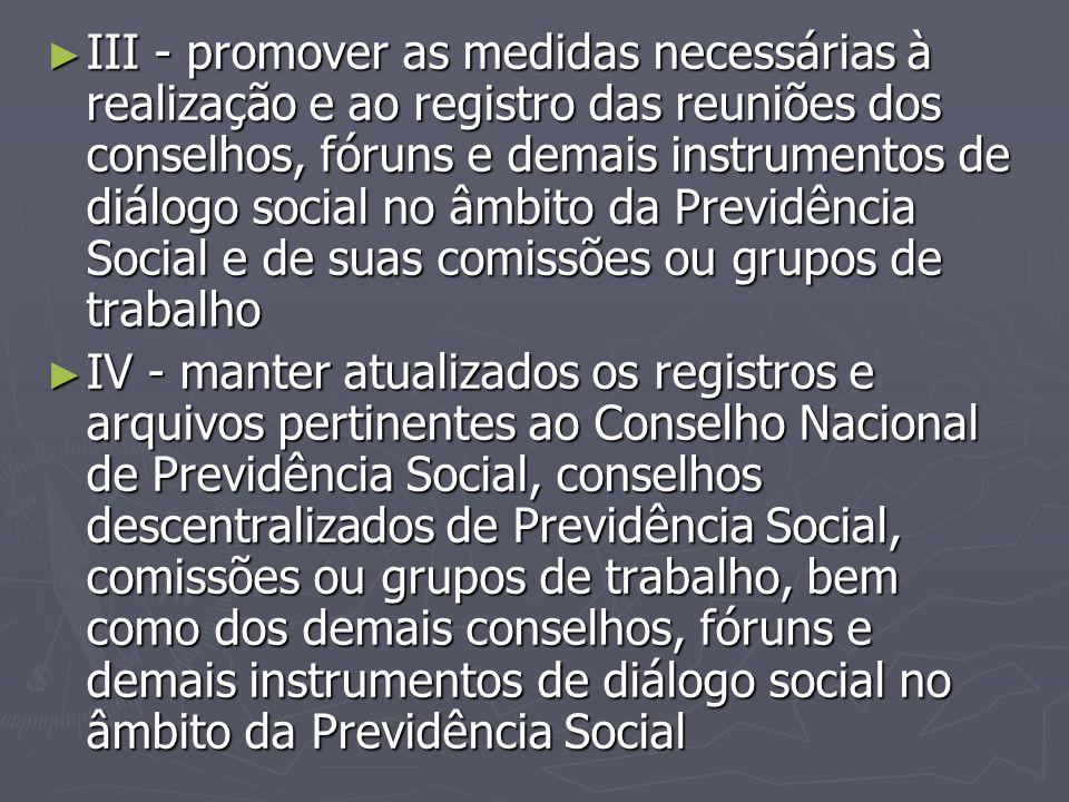 ► III - promover as medidas necessárias à realização e ao registro das reuniões dos conselhos, fóruns e demais instrumentos de diálogo social no âmbit