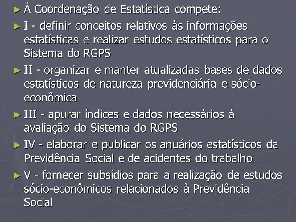 ► À Coordenação de Estatística compete: ► I - definir conceitos relativos às informações estatísticas e realizar estudos estatísticos para o Sistema d