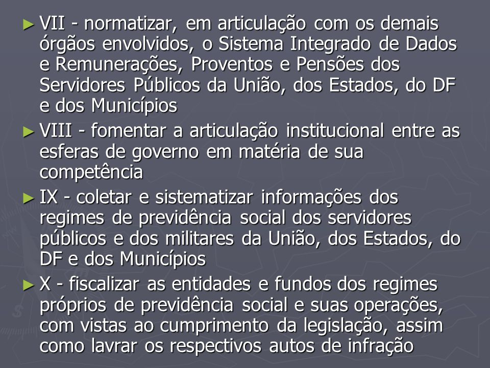 ► VII - normatizar, em articulação com os demais órgãos envolvidos, o Sistema Integrado de Dados e Remunerações, Proventos e Pensões dos Servidores Pú