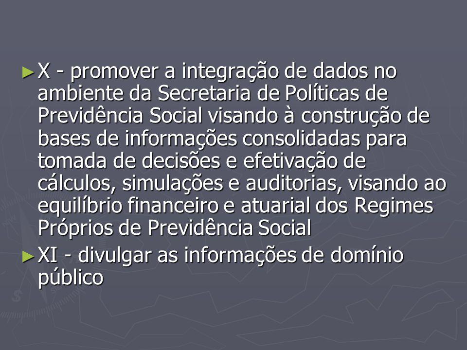 ► X - promover a integração de dados no ambiente da Secretaria de Políticas de Previdência Social visando à construção de bases de informações consoli