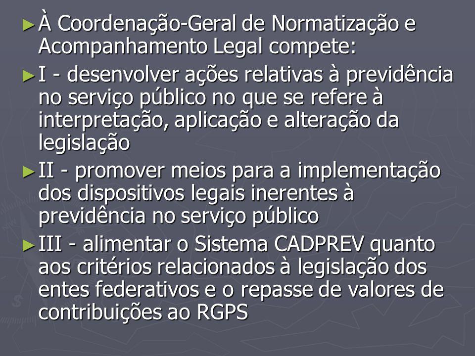 ► À Coordenação-Geral de Normatização e Acompanhamento Legal compete: ► I - desenvolver ações relativas à previdência no serviço público no que se ref