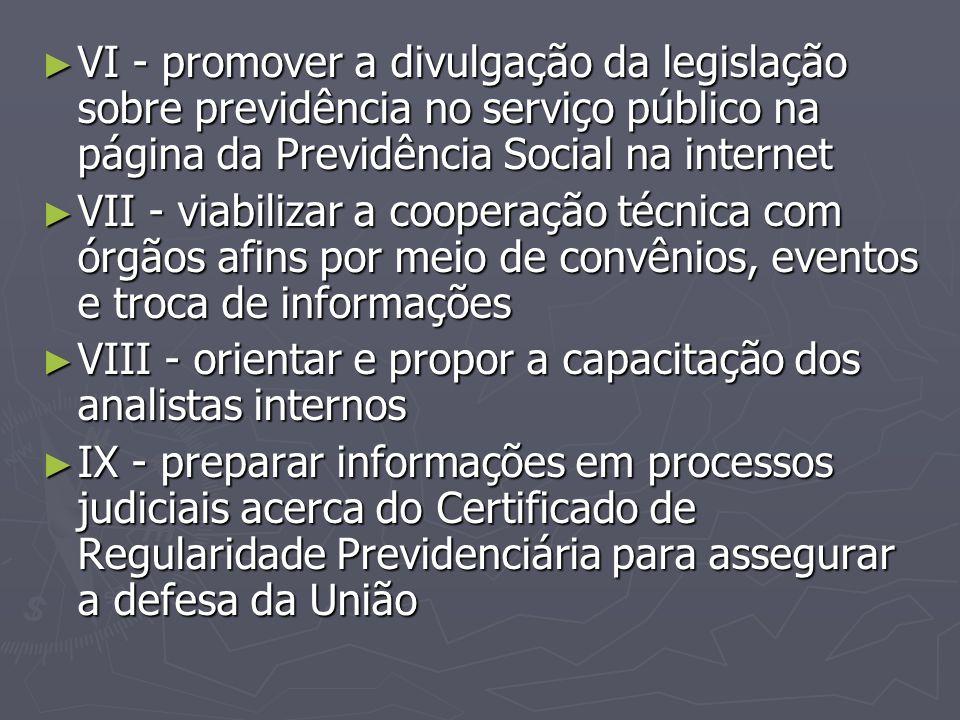 ► VI - promover a divulgação da legislação sobre previdência no serviço público na página da Previdência Social na internet ► VII - viabilizar a coope